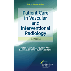 Patient Care in Vascular and Interventional Radiology Syllabus (Third ed.)
