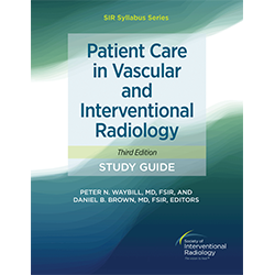 Patient Care in Vascular and Interventional Radiology Study Guide (Third ed.)