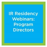 IR Residency Webinar: You Have an Accredited Program, Now What?